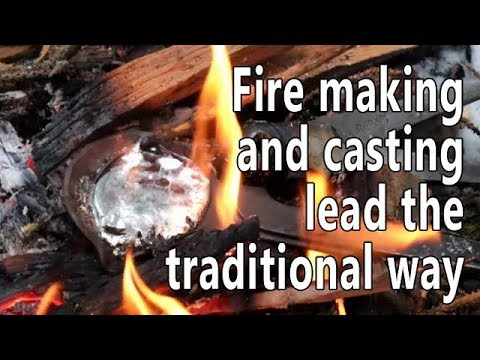 Fire making and lead casting the traditional way