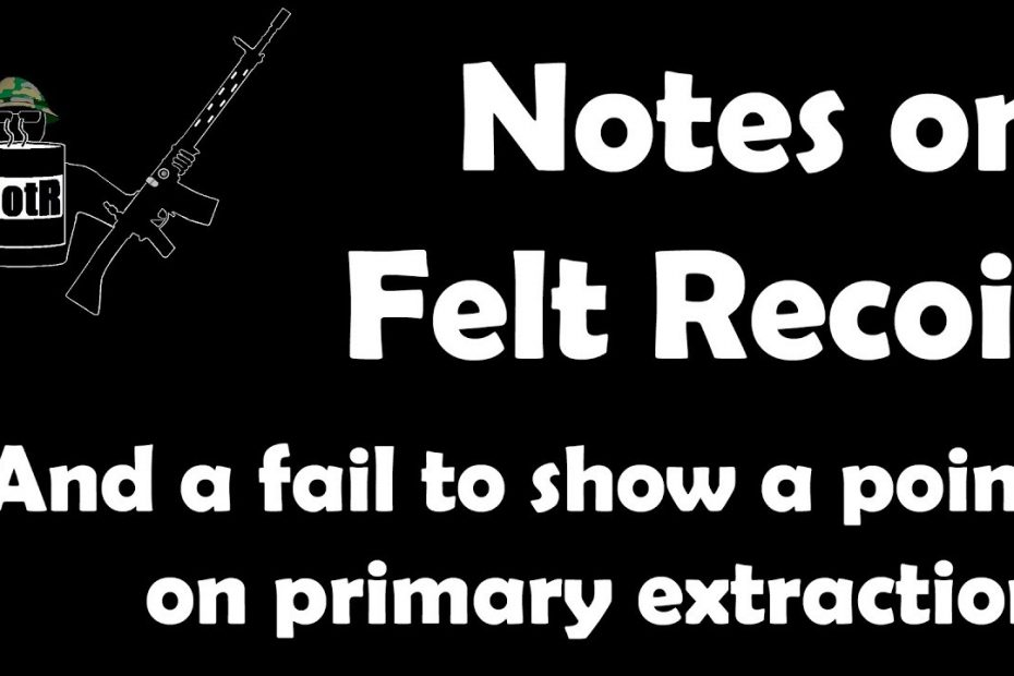 Some notes on felt recoil, and a fail on primary extraction