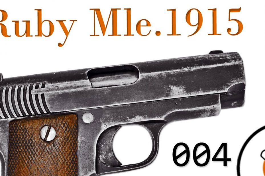 """Small Arms of WWI Primer 004: French Pistol Mle.1915 """"Ruby"""""""