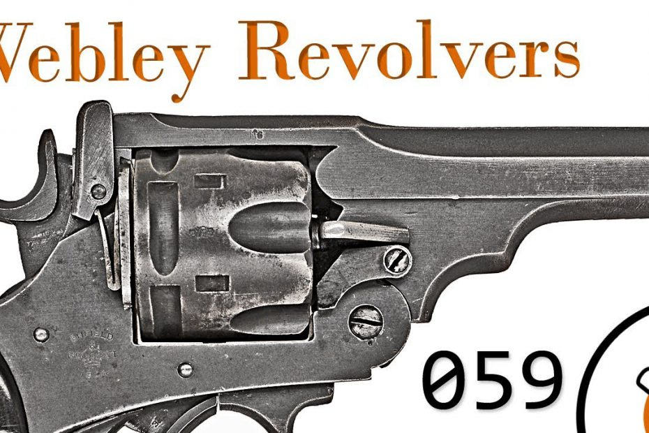 Small Arms of WWI Primer 059: British Webley Revolvers