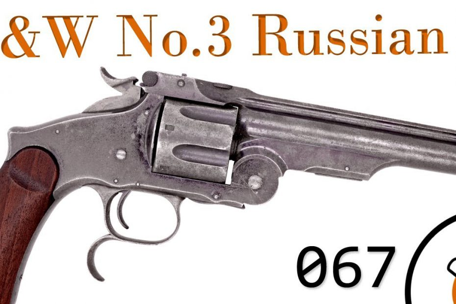 Small Arms of WWI Primer 067: Russian S&W No.3