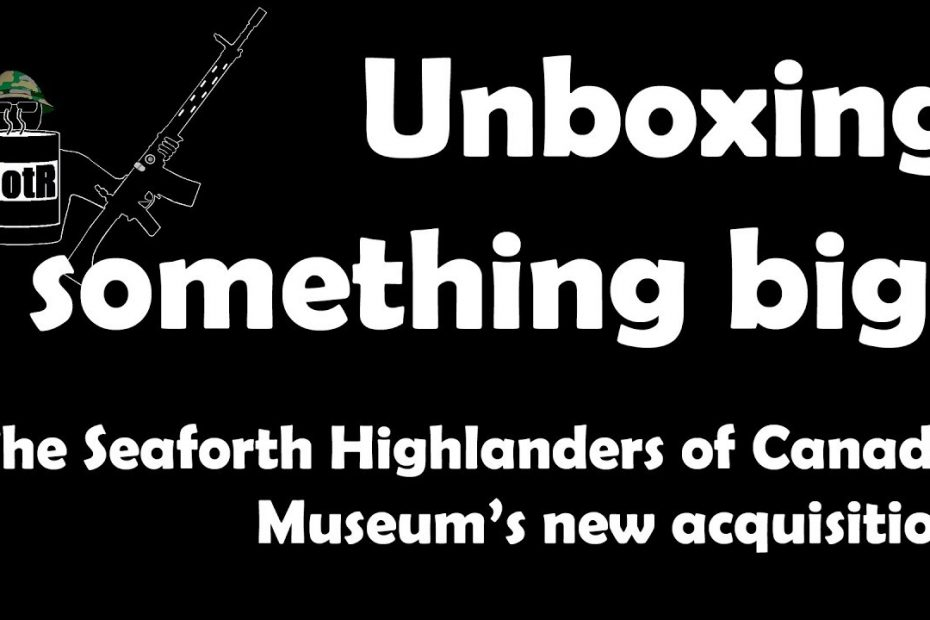 Unboxing something large belonging to the Seaforth Highlanders of Canada museum!