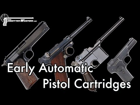 Early Automatic Pistol Cartridges – What, When & Why?