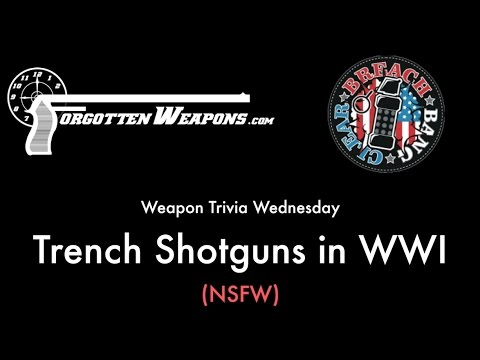 Weapon Trivia Wednesday: Trench Shotguns in WWI (NSFW Language)