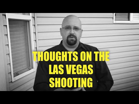 Thoughts On The Terrible Incident In Las Vegas, NV, On 10/1/17
