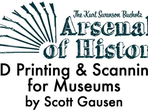 Arsenals of History 2019: 3D Printing & Scanning for Museums