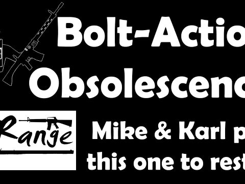 Bolt Action Obsolescence: Mike of BotR and Karl of InRange put this one to rest