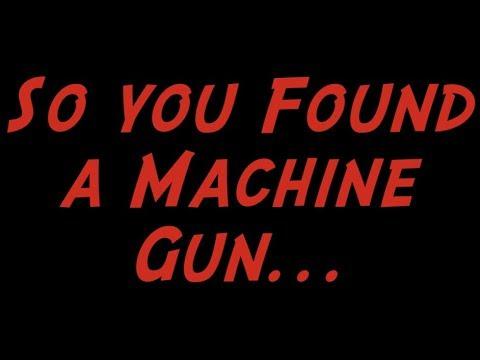 I Found a Machine Gun: What Should I Do?