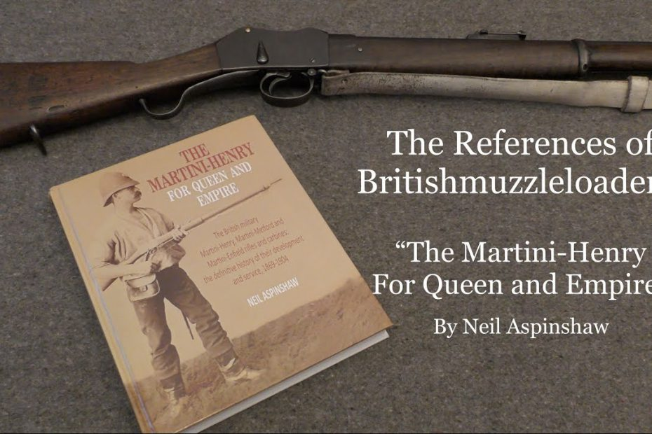The References of Britishmuzzleloaders:  The Martini-Henry – For Queen and Empire