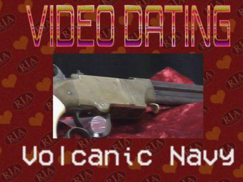 RIAC Video Dating: Volcanic Navy Pistol