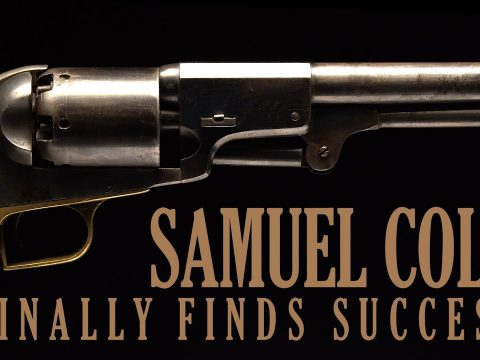 Samuel Colt Finally Finds Success