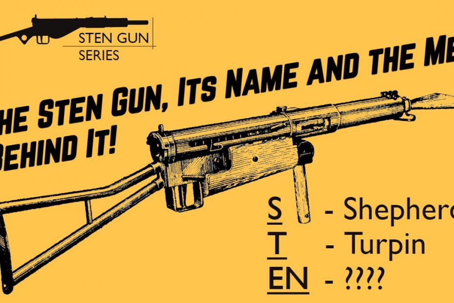 The Sten Gun, Its Name and the Men Behind It