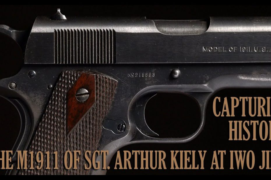 Capturing History: The M1911 of Sgt. Arthur Kiely at Iwo Jima
