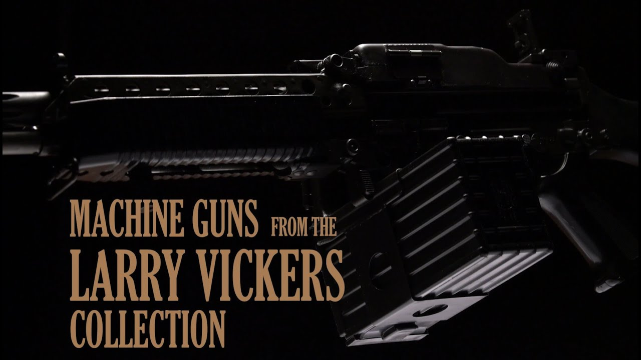 Machine Guns From The Larry Vickers Collection