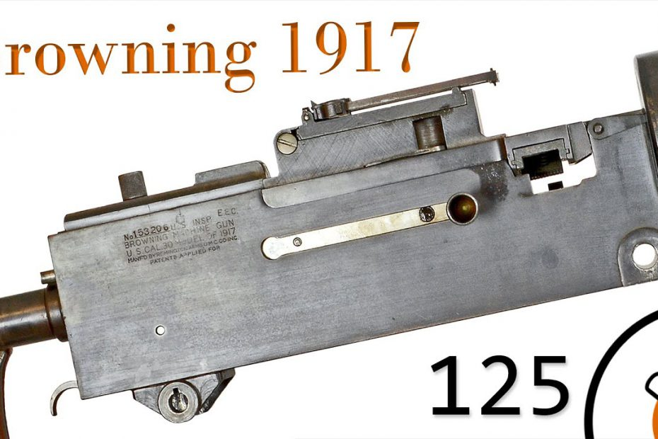 Small Arms of WWI Primer 125: US Browning 1917