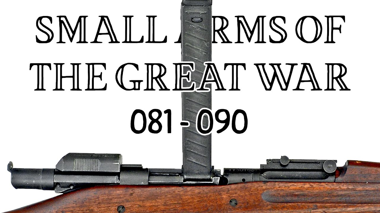 10 Small Arms of the Great War: Firing segments 081 – 090 from our Primer history series