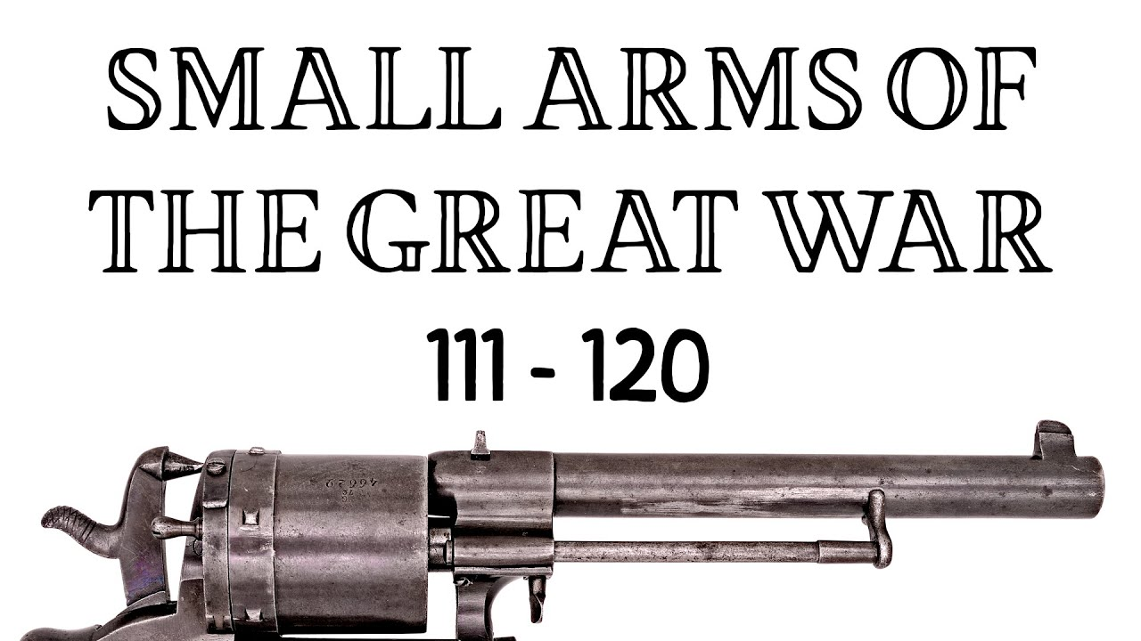 10 Small Arms of the Great War: Firing segments 111 – 120 from our Primer history series