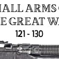 10 Small Arms of the Great War: Firing segments 121 – 130 from our Primer history series