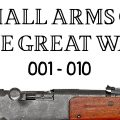 10 Small Arms of the Great War: Firing segments 001 – 010 from our Primer history series