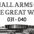 10 Small Arms of the Great War: Firing segments 031 – 040 from our Primer history series