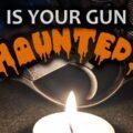 Is Your Gun Haunted?