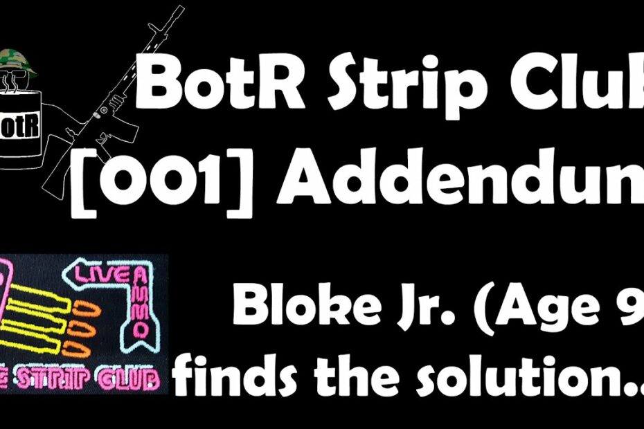 [001a] BotR Strip Club Addendum: Bloke Jr finds the solution to the 10 round 7.62 NATO problem!