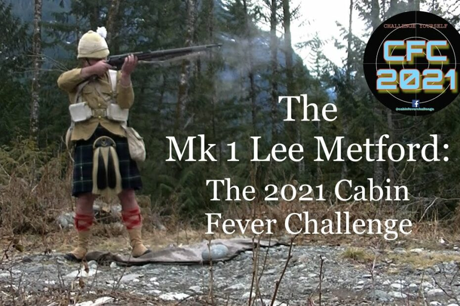 The Mk I Lee Metford: 2021 Cabin Fever Challenge