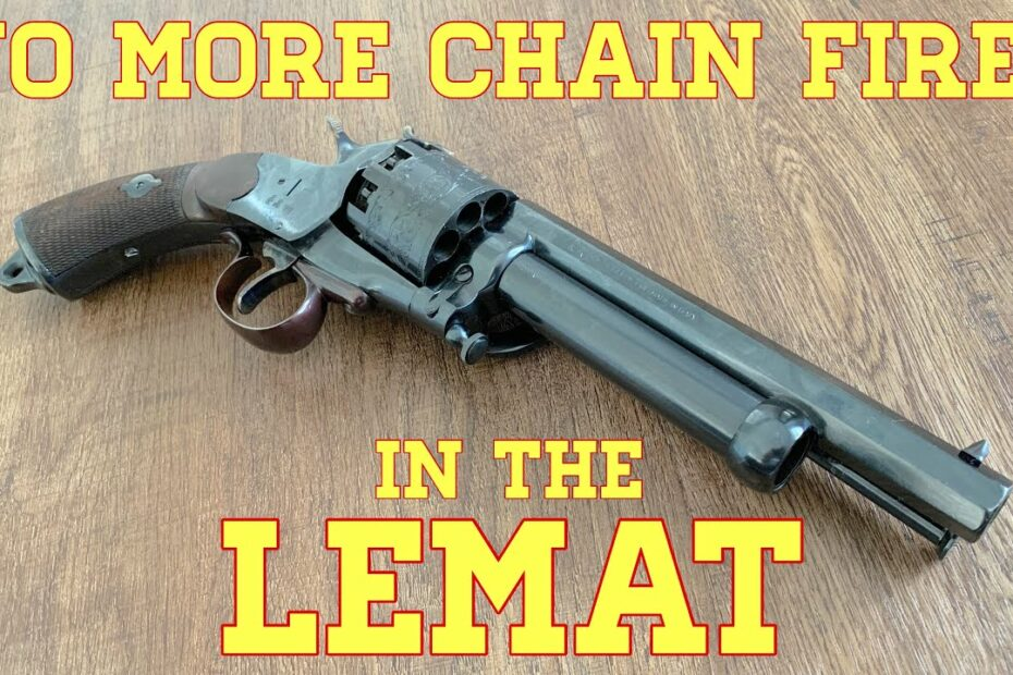 The LeMat Revolver, Part 2: No More Chain Fires